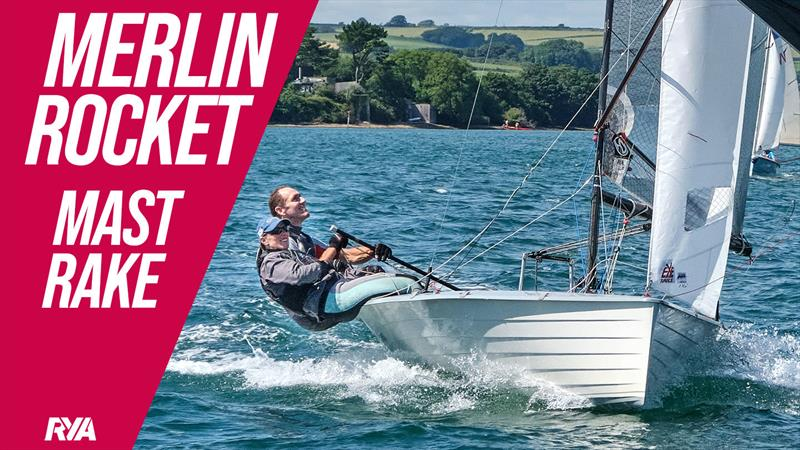 Merlin Rocket Mast Rake Settings: Rigging Guide and Top Tips for setting up your mast rake